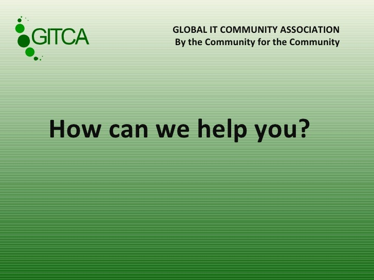GLOBAL IT COMMUNITY ASSOCIATION  By the Community for the Community  How can we help you?