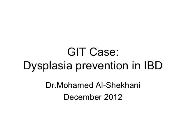 GIT Case:Dysplasia prevention in IBD    Dr.Mohamed Al-Shekhani        December 2012