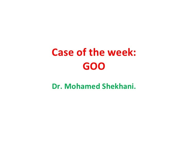 Case of the week: GOO Dr. Mohamed Shekhani.