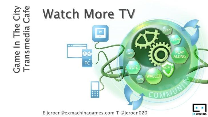 Watch More TVE jeroen@exmachinagames.com T @jeroen020