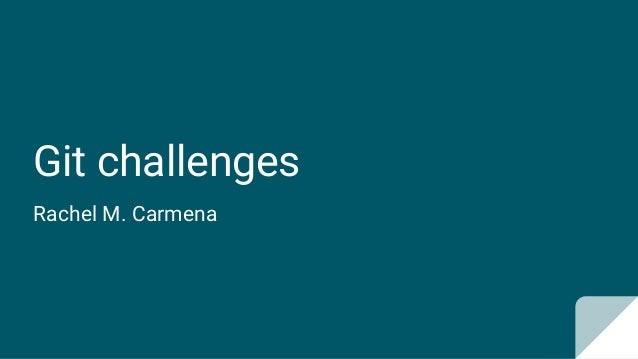Git challenges Rachel M. Carmena