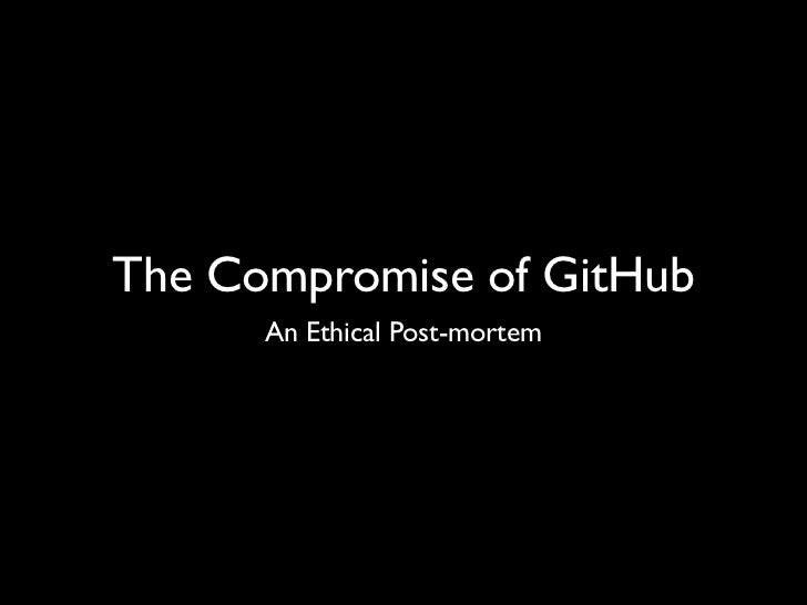 The Compromise of GitHub      An Ethical Post-mortem