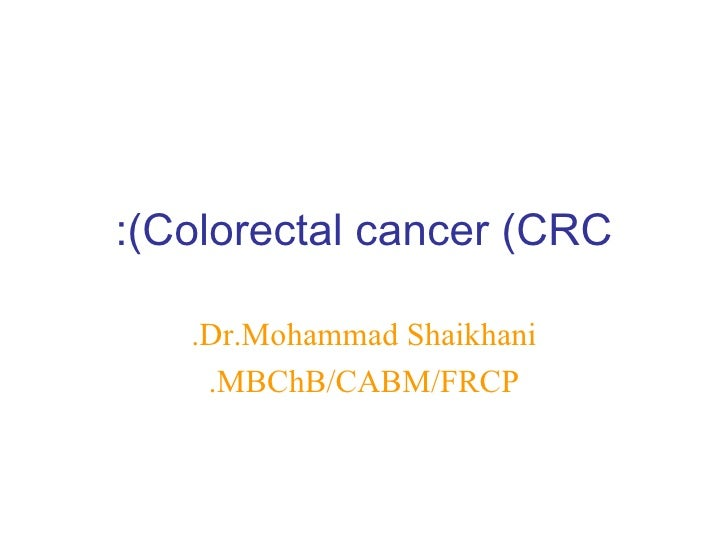 Colorectal cancer (CRC): Dr.Mohammad Shaikhani. MBChB/CABM/FRCP.