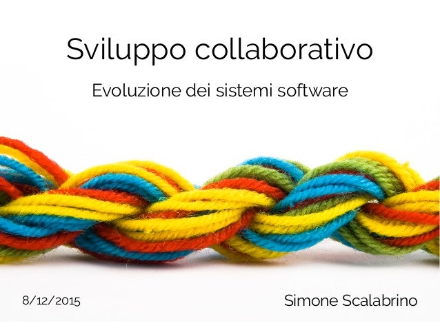 Sviluppo collaborativo Simone Scalabrino Evoluzione dei sistemi software 8/12/2015