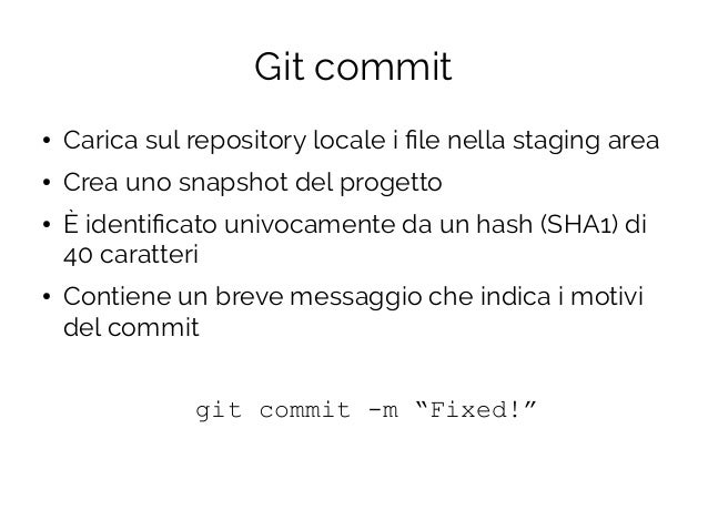 Git commit ● Carica sul repository locale i file nella staging area ● Crea uno snapshot del progetto ● È identificato univ...