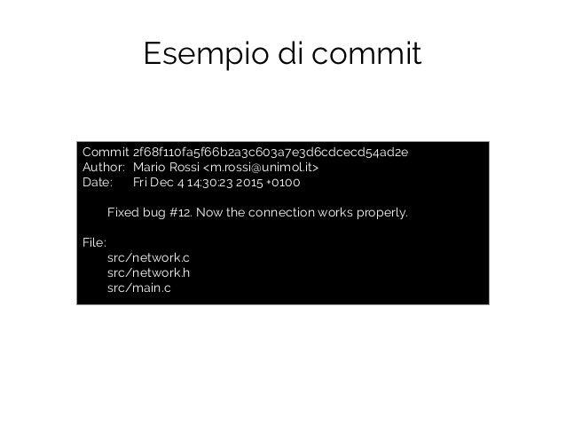Esempio di commit Commit 2f68f110fa5f66b2a3c603a7e3d6cdcecd54ad2e Author: Mario Rossi <m.rossi@unimol.it> Date: Fri Dec 4 ...