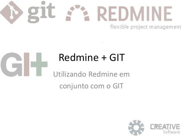 Redmine + GIT Utilizando Redmine em conjunto com o GIT