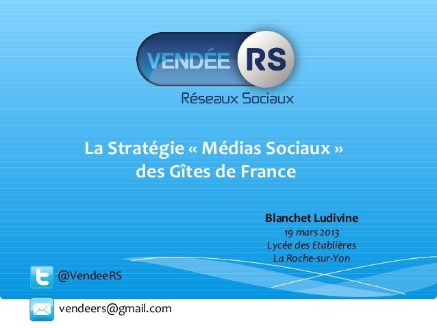 La Stratégie « Médias Sociaux »          des Gîtes de France                         Blanchet Ludivine                    ...