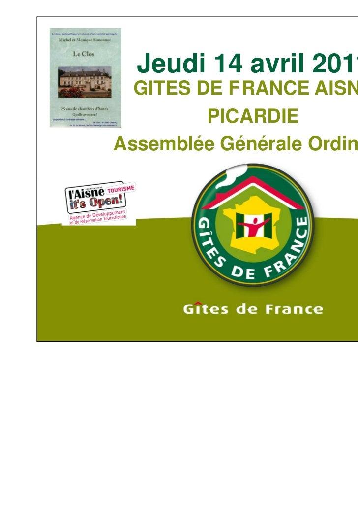 Jeudi 14 avril 2011  GITES DE FRANCE AISNE         PICARDIEAssemblée Générale Ordinaire