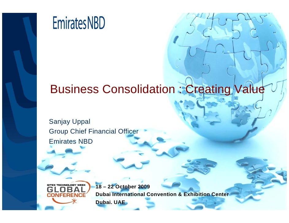 Business Consolidation : Creating Value  Sanjay Uppal Group Chief Financial Officer Emirates NBD                    18 – 2...