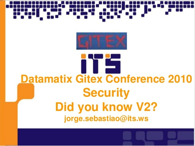 Datamatix Gitex Conference 2010 Security Did you know V2? jorge.sebastiao@its.ws