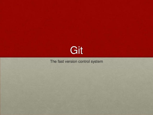 Git The fast version control system