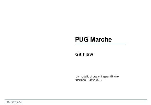 Un modello di branching per Git chefunziona – 30/04/2013Git FlowPUG Marche
