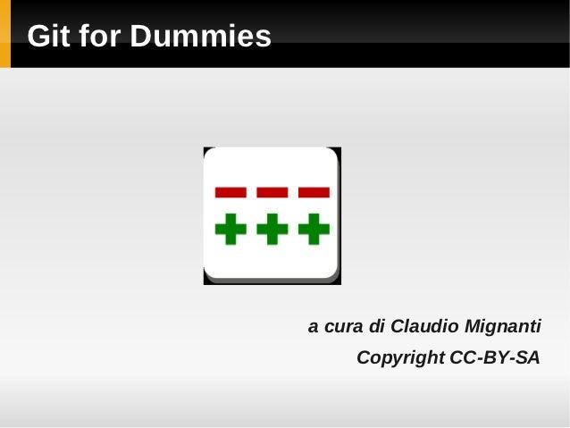Git for Dummies                  a cura di Claudio Mignanti                       Copyright CC-BY-SA
