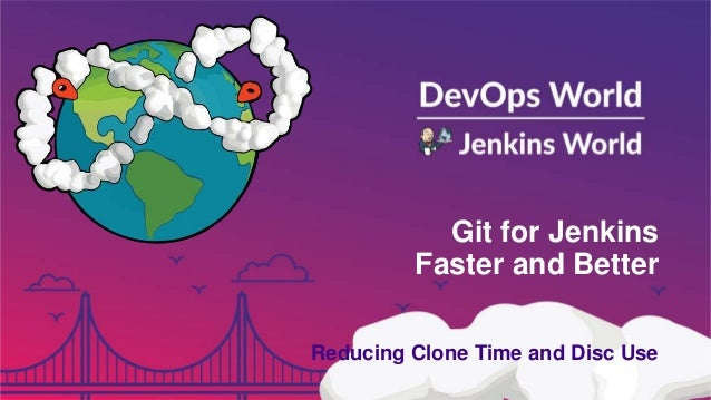 Git for Jenkins Faster and Better Reducing Clone Time and Disc Use