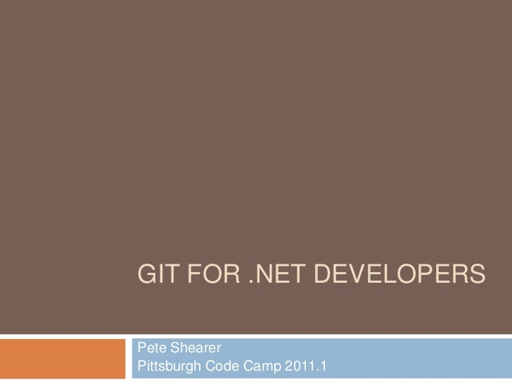 Git for .net Developers<br />Pete Shearer<br />Pittsburgh Code Camp 2011.1<br />