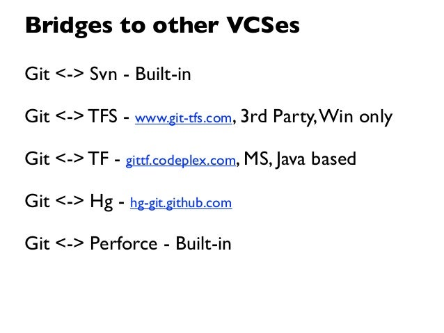 Clients - Side by Side                     CLI, Git-GUI, Gitk                     Built-in bridges: svn, perforceOfficial G...