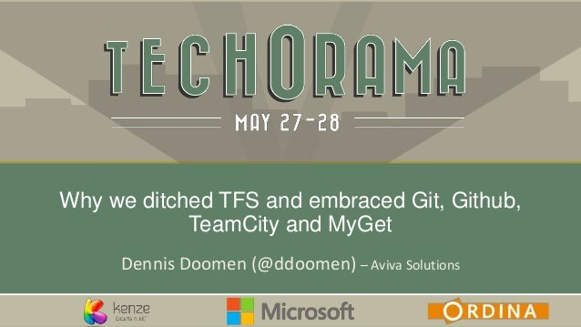 Dennis Doomen (@ddoomen) – Aviva Solutions Why we ditched TFS and embraced Git, Github, TeamCity and MyGet