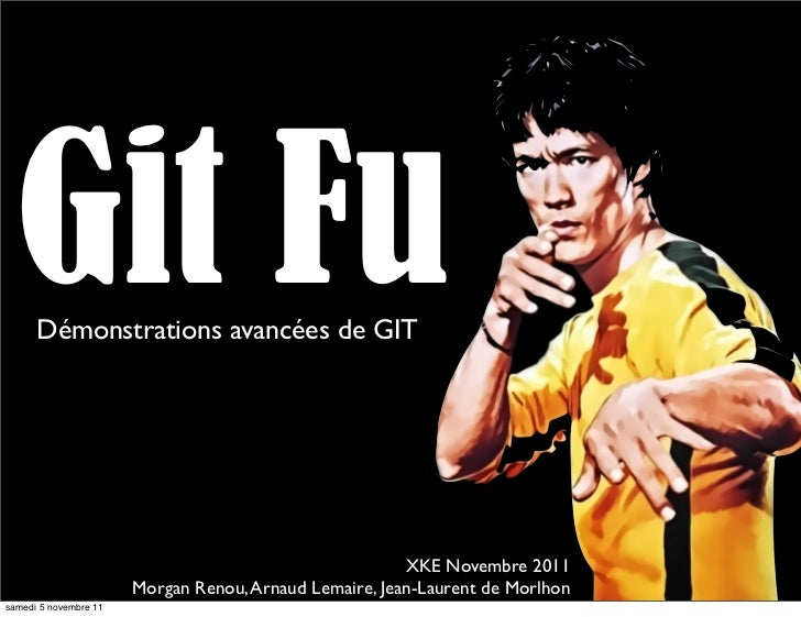 Git Fu      Démonstrations avancées de GIT                                                        XKE Novembre 2011       ...