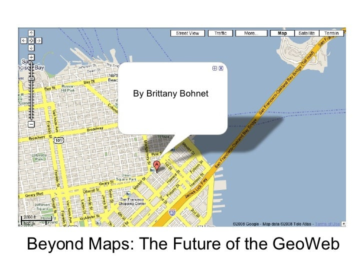 Beyond Maps: The Future of the GeoWeb By Brittany Bohnet By Brittany Bohnet
