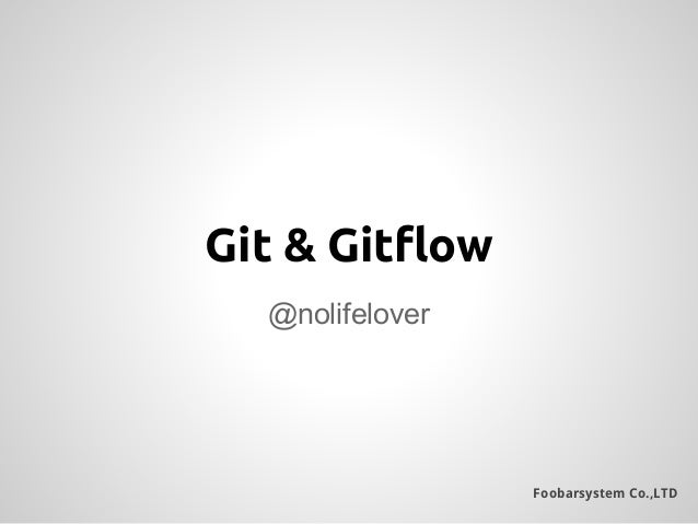 Foobarsystem Co.,LTD @nolifelover Git & Gitflow