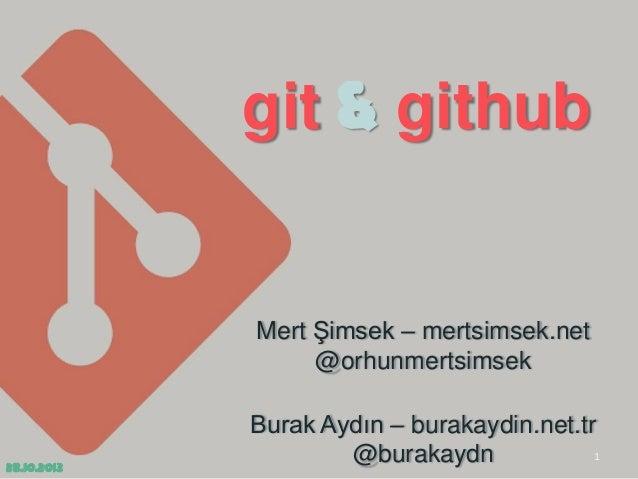 git & github  Mert Şimsek – mertsimsek.net @orhunmertsimsek  28.10.2013  Burak Aydın – burakaydin.net.tr 1 @burakaydn