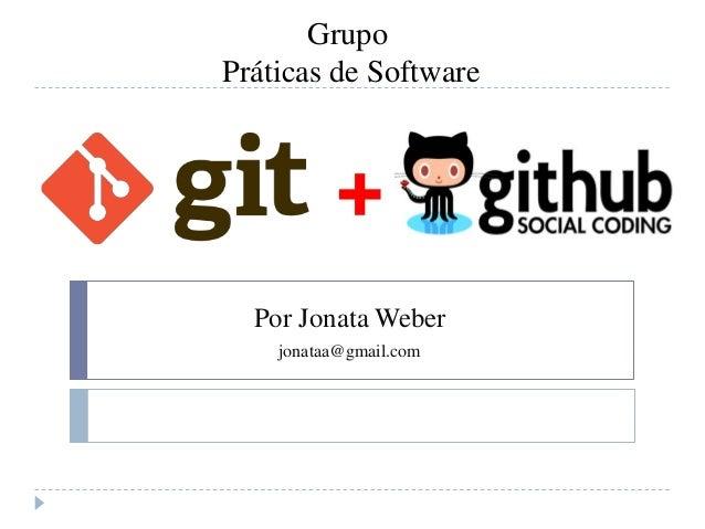 Por Jonata Weberjonataa@gmail.com+GrupoPráticas de Software