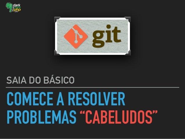"COMECE A RESOLVER PROBLEMAS ""CABELUDOS"" SAIA DO BÁSICO"