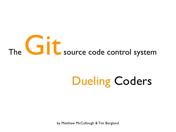 Git The          source code control system                   Dueling Coders             by Matthew McCullough & Tim Bergl...