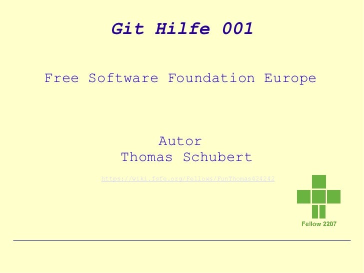 Git Hilfe 001Free Software Foundation Europe               Autor           Thomas Schubert      https://wiki.fsfe.org/Fell...