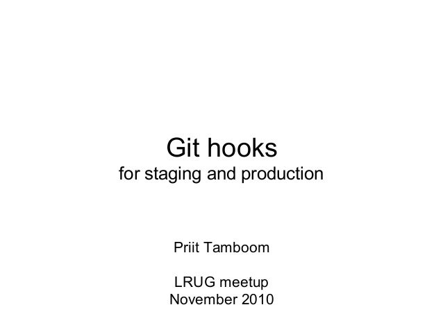 Git hooks for staging and production Priit Tamboom LRUG meetup November 2010