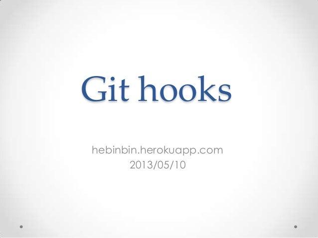 Git hookshebinbin.herokuapp.com2013/05/10