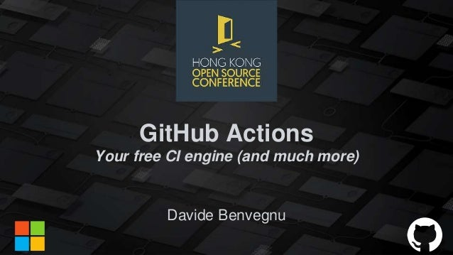 GitHub Actions Your free CI engine (and much more) Davide Benvegnu