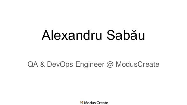Alexandru Sabău QA & DevOps Engineer @ ModusCreate