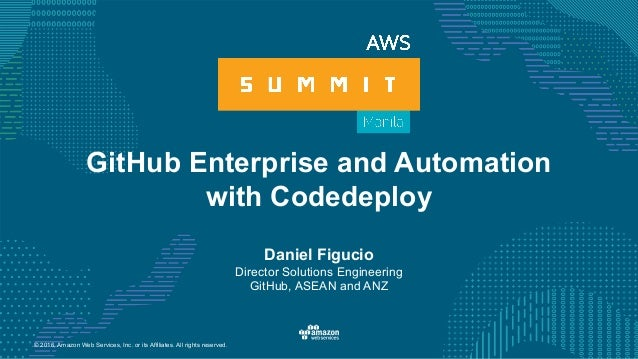 © 2016, Amazon Web Services, Inc. or its Affiliates. All rights reserved. GitHub Enterprise and Automation with Codedeploy...