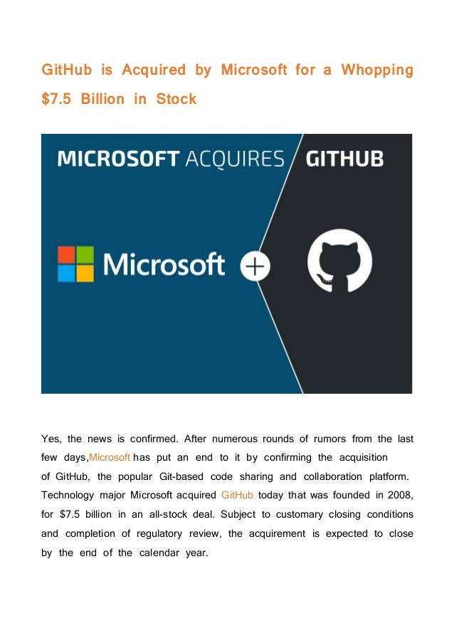 GitHub is Acquired by Microsoft for a Whopping $7.5 Billion in Stock Yes, the news is confirmed. After numerous rounds of ...