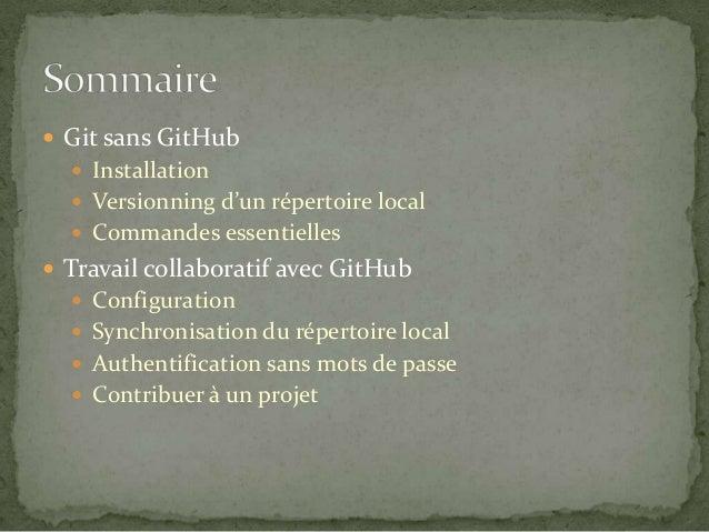  Git sans GitHub  Installation  Versionning d'un répertoire local  Commandes essentielles   Travail collaboratif avec...