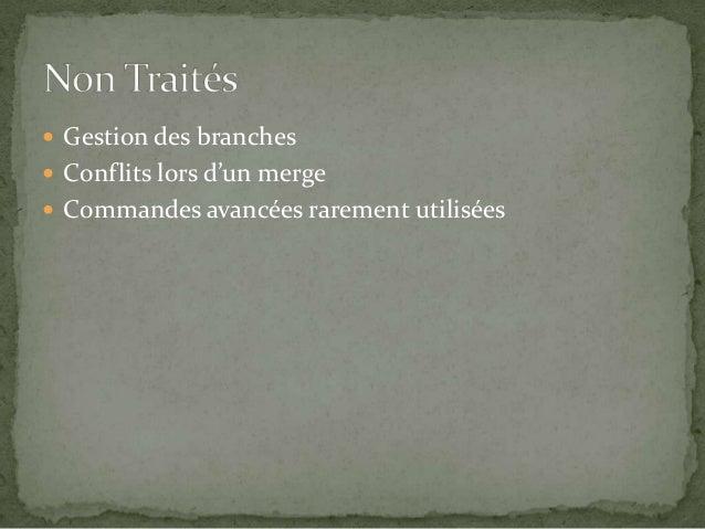  Gestion des branches  Conflits lors d'un merge  Commandes avancées rarement utilisées