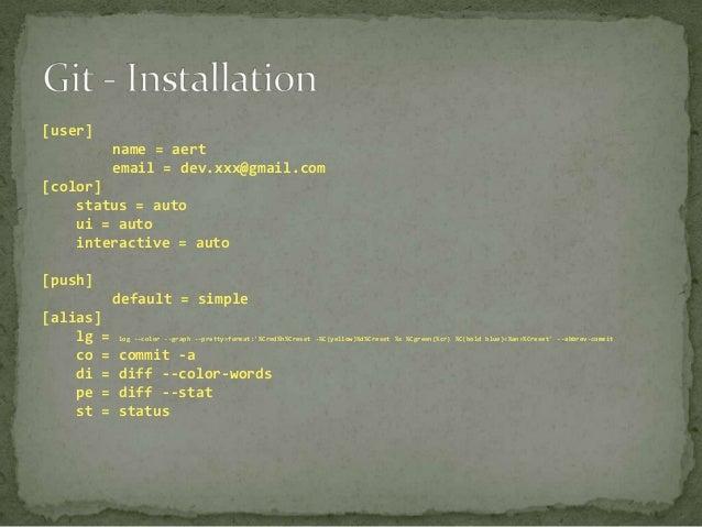 [user] name = aert email = dev.xxx@gmail.com [color] status = auto ui = auto interactive = auto [push]  default = simple [...