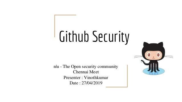 Github Security n|u - The Open security community Chennai Meet Presenter : Vinothkumar Date : 27/04/2019