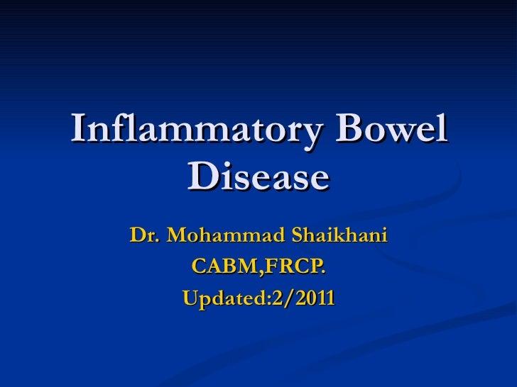 Inflammatory Bowel Disease Dr. Mohammad Shaikhani CABM,FRCP. Updated:2/2011
