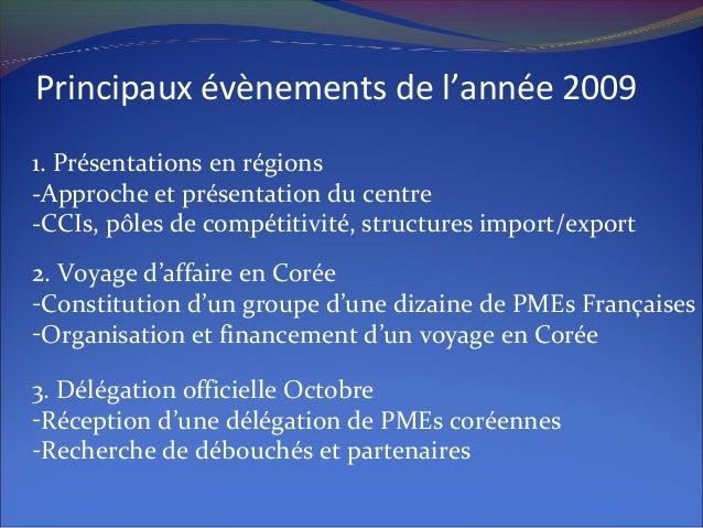 1. Présentations en régions -Approche et présentation du centre -CCIs, pôles de compétitivité, structures import/export Pr...