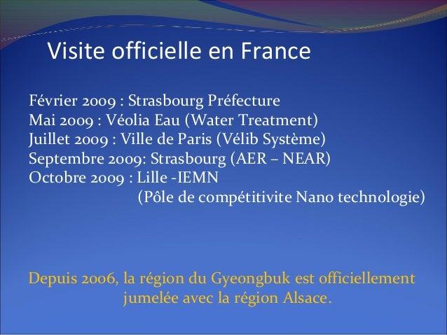 Visite officielle en France Février 2009 : Strasbourg Préfecture Mai 2009 : Véolia Eau (Water Treatment) Juillet 2009 : Vi...