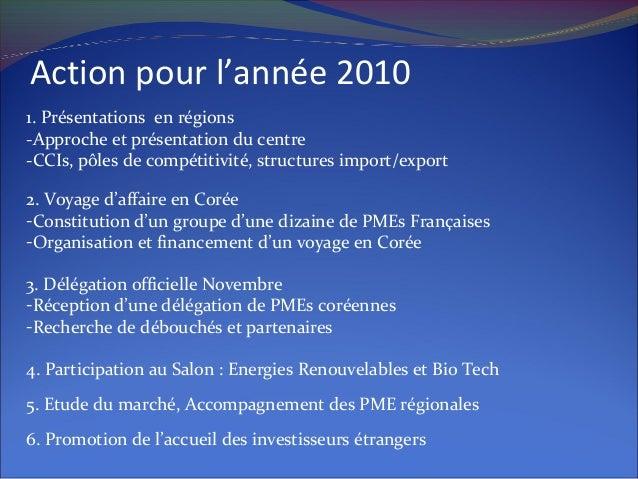 1. Présentations en régions -Approche et présentation du centre -CCIs, pôles de compétitivité, structures import/export Ac...