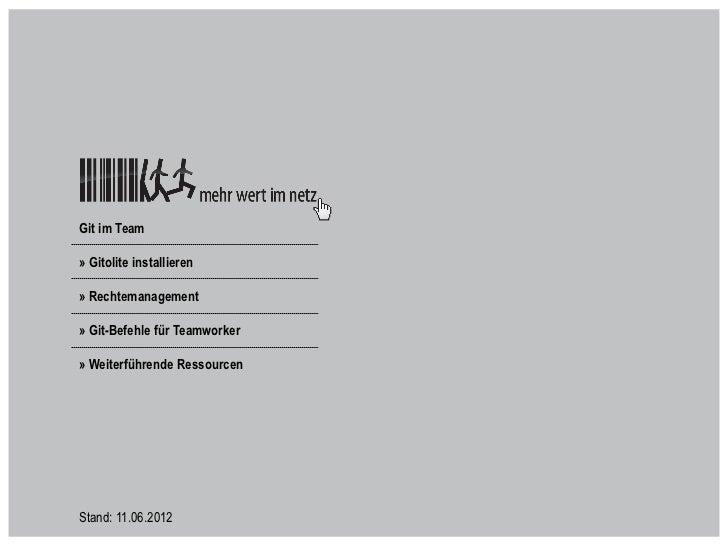 Git im Team» Gitolite installieren» Rechtemanagement» Git-Befehle für Teamworker» Weiterführende RessourcenStand: 11.06.2012
