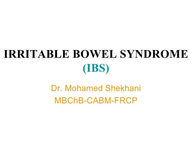 IRRITABLE BOWEL SYNDROME  (IBS) Dr. Mohamed Shekhani MBChB-CABM-FRCP