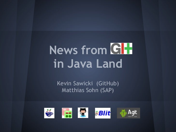 News from Git in Java Land Kevin Sawicki (GitHub)  Matthias Sohn (SAP)