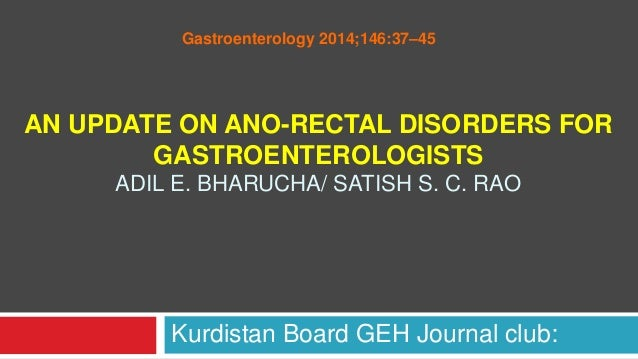Gastroenterology 2014;146:37–45  AN UPDATE ON ANO-RECTAL DISORDERS FOR GASTROENTEROLOGISTS ADIL E. BHARUCHA/ SATISH S. C. ...