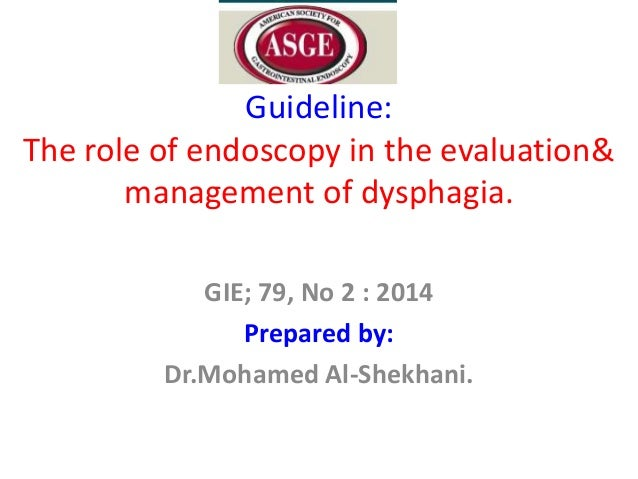 Guideline: The role of endoscopy in the evaluation& management of dysphagia. GIE; 79, No 2 : 2014 Prepared by: Dr.Mohamed ...