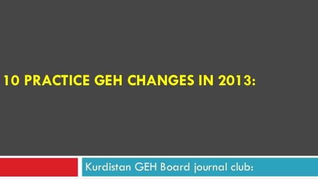 10 PRACTICE GEH CHANGES IN 2013: Kurdistan GEH Board journal club: